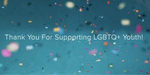 Thank you for supporting LGBTQ+ youth!